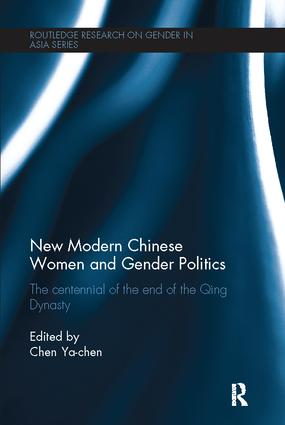 New Modern Chinese Women and Gender Politics: The Centennial of the End of the Qing Dynasty, 1st Edition (Paperback) book cover