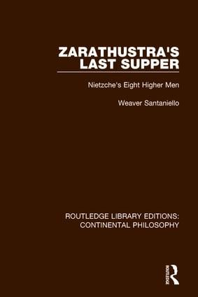 Zarathustra's Last Supper: Nietzche's Eight Higher Men book cover