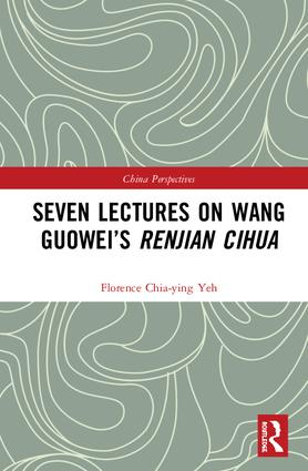 Seven Lectures on Wang Guowei's Renjian Cihua: 1st Edition (Hardback) book cover