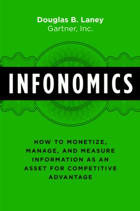Infonomics: How to Monetize, Manage, and Measure Information as an Asset for Competitive Advantage book cover