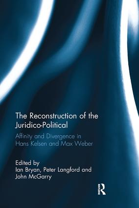 The Reconstruction of the Juridico-Political: Affinity and Divergence in Hans Kelsen and Max Weber, 1st Edition (e-Book) book cover