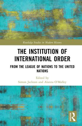 The Institution of International Order: From the League of Nations to the United Nations book cover