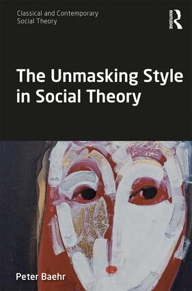 The Unmasking Style in Social Theory: 1st Edition (Paperback) book cover