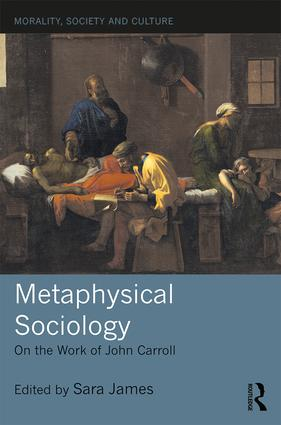 Metaphysical Sociology: On the Work of John Carroll book cover