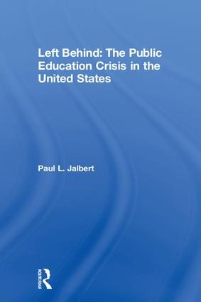Left Behind: The Public Education Crisis in the United States: 1st Edition (Hardback) book cover