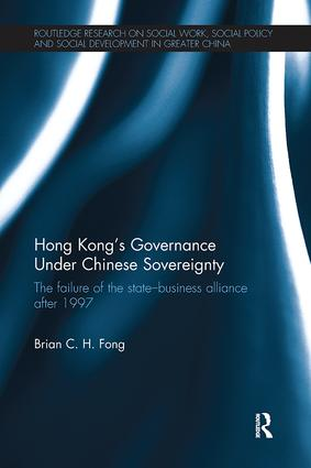 Hong Kong's Governance Under Chinese Sovereignty: The Failure of the State-Business Alliance after 1997, 1st Edition (Paperback) book cover