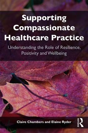 Supporting compassionate healthcare practice: Understanding the role of resilience, positivity and wellbeing, 1st Edition (Paperback) book cover