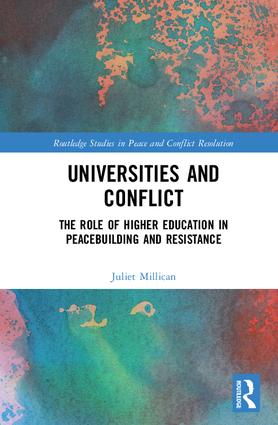 Universities and Conflict: The Role of Higher Education in Peacebuilding and Resistance book cover