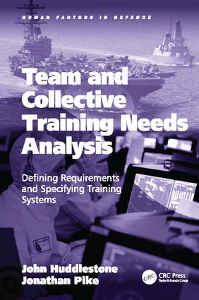 Team and Collective Training Needs Analysis: Defining Requirements and Specifying Training Systems, 1st Edition (Paperback) book cover
