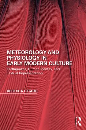Meteorology and Physiology in Early Modern Culture: Earthquakes, Human Identity, and Textual Representation, 1st Edition (Hardback) book cover