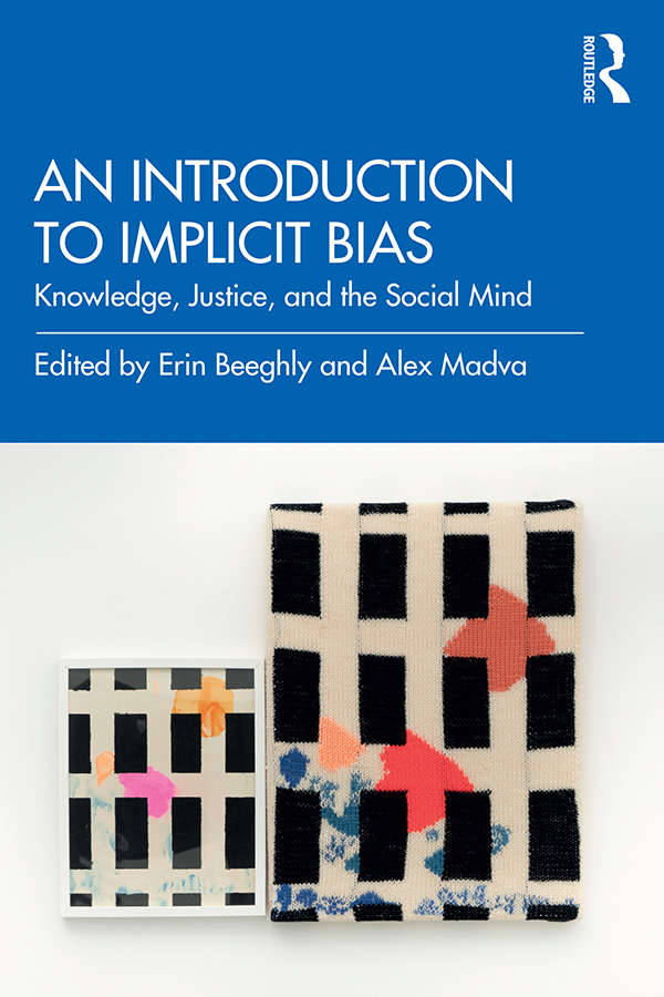 An Introduction to Implicit Bias: Knowledge, Justice, and the Social Mind book cover
