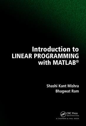 Introduction to Linear Programming with MATLAB®