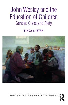 John Wesley and the Education of Children: Gender, Class and Piety book cover
