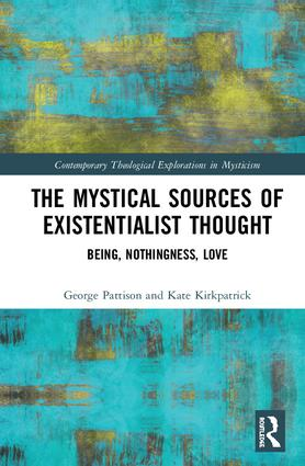 The Mystical Sources of Existentialist Thought: Being, Nothingness, Love, 1st Edition (Hardback) book cover