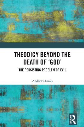 Theodicy Beyond the Death of 'God': The Persisting Problem of Evil book cover