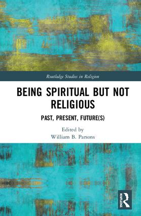 Being Spiritual but Not Religious: Past, Present, Future(s) book cover