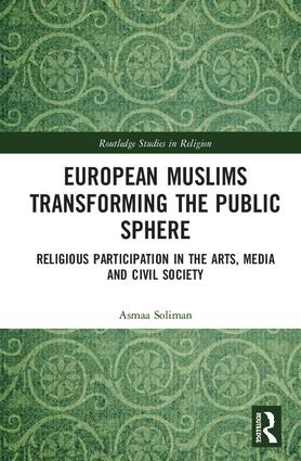 European Muslims Transforming the Public Sphere: Religious Participation in the Arts, Media and Civil Society, 1st Edition (Hardback) book cover