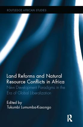 Land Reforms and Natural Resource Conflicts in Africa: New Development Paradigms in the Era of Global Liberalization, 1st Edition (Paperback) book cover