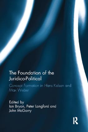 The Foundation of the Juridico-Political: Concept Formation in Hans Kelsen and Max Weber, 1st Edition (Paperback) book cover
