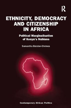 Ethnicity, Democracy and Citizenship in Africa: Political Marginalisation of Kenya's Nubians book cover