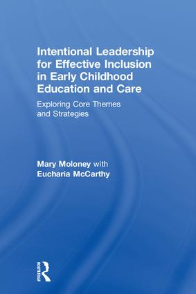 Intentional Leadership for Effective Inclusion in Early Childhood Education and Care: Exploring Core Themes and Strategies, 1st Edition (Hardback) book cover