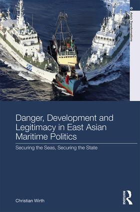 Danger, Development and Legitimacy in East Asian Maritime Politics: Securing the Seas, Securing the State book cover