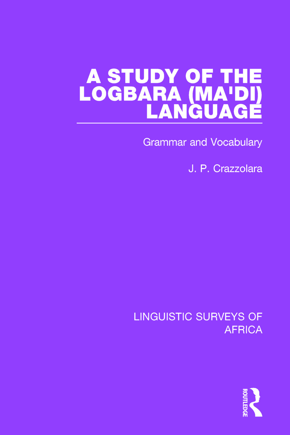 A Study of the Logbara (Ma'di) Language: Grammar and Vocabulary book cover