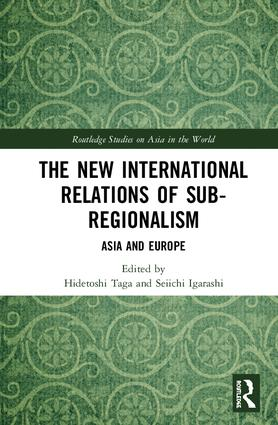The New International Relations of Sub-Regionalism: Asia and Europe book cover