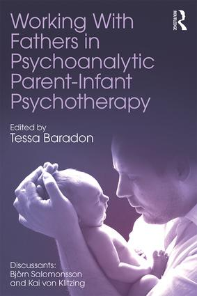 Working With Fathers in Psychoanalytic Parent-Infant Psychotherapy: 1st Edition (Paperback) book cover