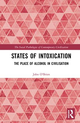 States of Intoxication: The Place of Alcohol in Civilisation, 1st Edition (Hardback) book cover