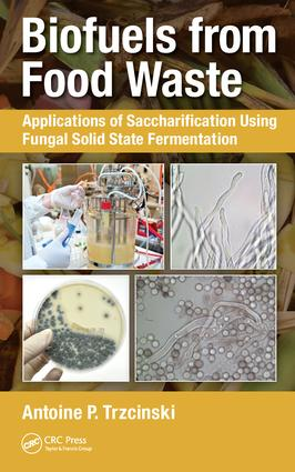 Biofuels from Food Waste: Applications of Saccharification using Fungal Solid State Fermentation, 1st Edition (Hardback) book cover