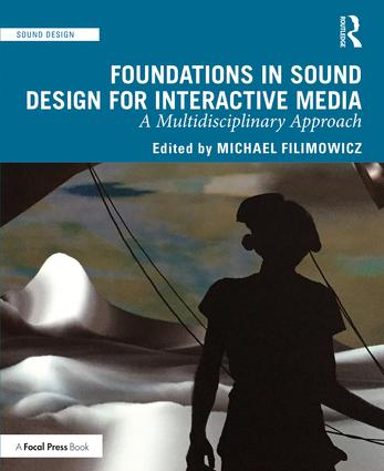 Foundations in Sound Design for Interactive Media: A Multidisciplinary Approach book cover