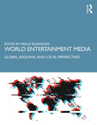 World Entertainment Media: Global, Regional and Local Perspectives book cover