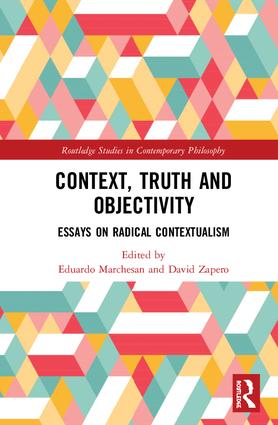 Context, Truth and Objectivity: Essays on Radical Contextualism book cover