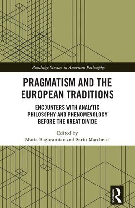 Pragmatism and the European Traditions: Encounters with Analytic Philosophy and Phenomenology before the Great Divide Book Cover