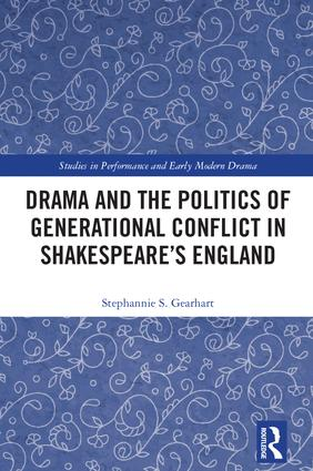 Drama and the Politics of Generational Conflict in Shakespeare's England: 1st Edition (Hardback) book cover