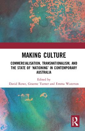 Making Culture: Commercialisation, Transnationalism, and the State of 'Nationing' in Contemporary Australia book cover
