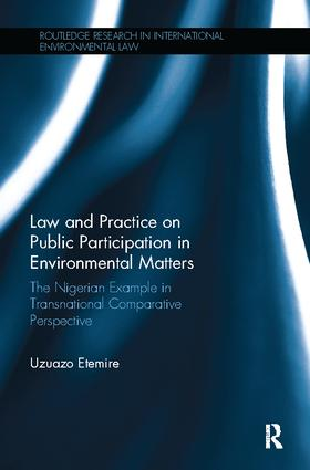 Law and Practice on Public Participation in Environmental Matters: The Nigerian Example in Transnational Comparative Perspective, 1st Edition (Paperback) book cover