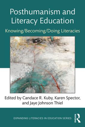Posthumanism and Literacy Education: Knowing/Becoming/Doing Literacies, 1st Edition (Paperback) book cover