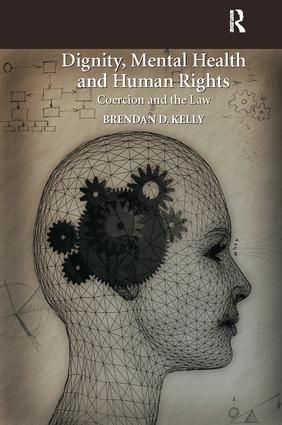 Dignity, Mental Health and Human Rights: Coercion and the Law, 1st Edition (Paperback) book cover