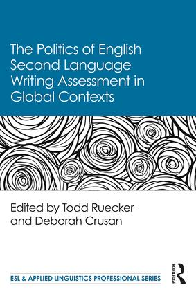 The Politics of English Second Language Writing Assessment in Global Contexts book cover