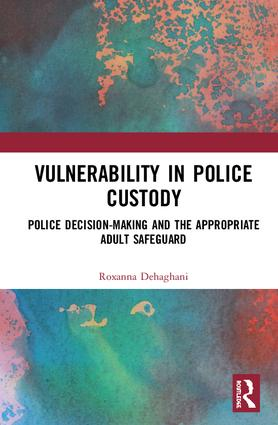 Vulnerability in Police Custody: Police decision-making and the appropriate adult safeguard, 1st Edition (Hardback) book cover