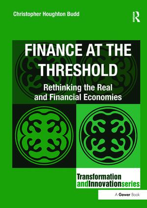 Finance at the Threshold: Rethinking the Real and Financial Economies, 1st Edition (Paperback) book cover