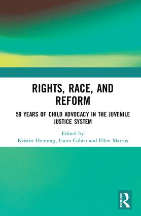 Rights, Race, and Reform: 50 Years of Child Advocacy in the Juvenile Justice System book cover
