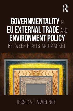 Governmentality in EU External Trade and Environment Policy: Between Rights and Market, 1st Edition (Hardback) book cover