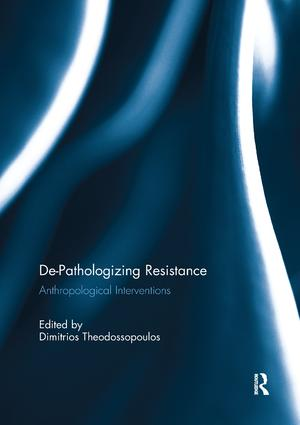 De-Pathologizing Resistance: Anthropological Interventions, 1st Edition (Paperback) book cover