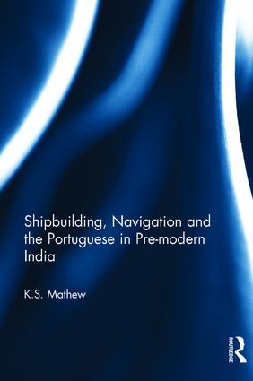 Shipbuilding, Navigation and the Portuguese in Pre-modern India: 1st Edition (e-Book) book cover
