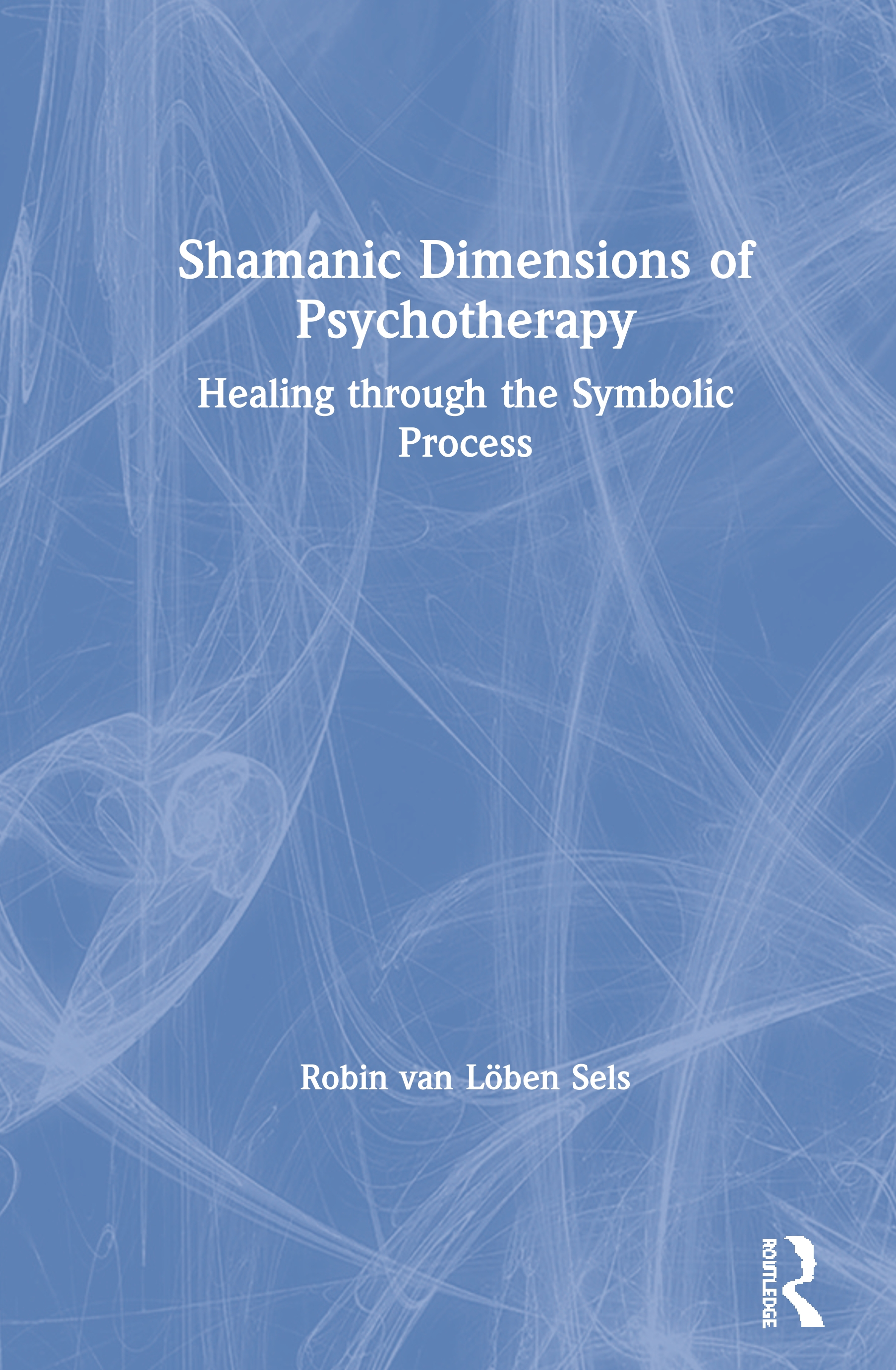 Shamanic Dimensions of Psychotherapy: Healing through the Symbolic Process book cover