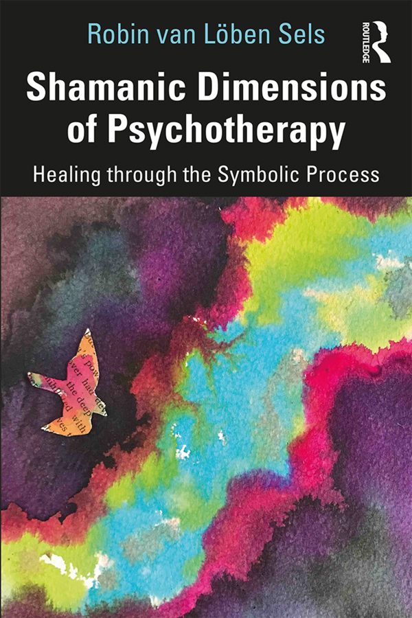 Shamanic Dimensions of Psychotherapy: Healing through the Symbolic Process, 1st Edition (Paperback) book cover