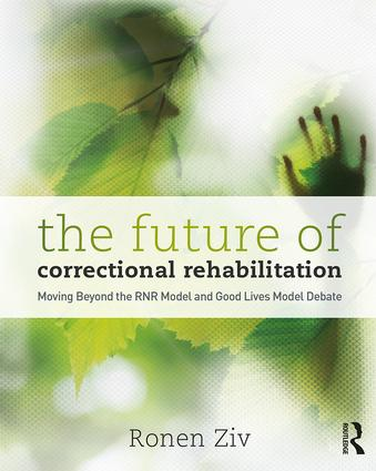 The Future of Correctional Rehabilitation: Moving Beyond the RNR Model and Good Lives Model Debate book cover